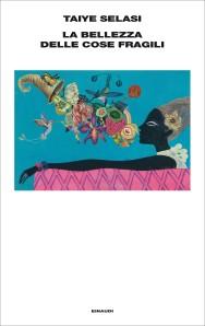 La bellezza delle cose fragili, Taiye Selasi - Einaudi Editore, I Supercoralli - 328 pp, 19 euro
