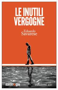 Le inutili vergogne - Eduardo Savarese - Ed. E/O, collez. Sabot/Age 224 pp. 16,50 euro