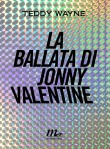La ballata di Jonny Valentine, Teddy Wayne - Minimum Fax 2014 - trad. Chiara Baffa . pagg. 402, euro 17