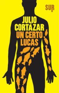 Un certo Lucas, Julio Cortàzar - Edizioni Sur, trad. Ilide Carmignani - pagg.196, 15 euro