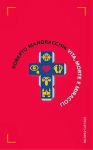 Vita, morte e miracoli, Roberto Mandracchia - Baldini e Castoldi 2014, 169 pagg, 10,90 euro