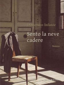Sento la neve cadere, Domenico Infante - Scrittura & scritture, 2014 - 128 pagg. € 11,50