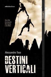 Destini verticali, Alessandro Toso, Editore Ediciclo (collana Gli erranti), 2014 - 208 pagg. - euro 13, 50