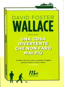 Una cosa divertente che non farò mai più David Foster Wallace 1997 trad D'Angelo G.; Piccolo F. Minimum Fax