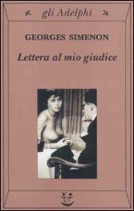 Lettera al mio giudice, Georges Simenon, Adelphi, 2003 - 206 p. Trad. di D. Mazzone - 10 euro