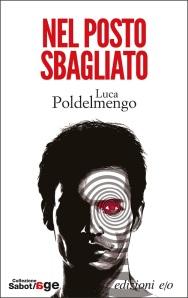 Nel posto sbagliato, Luca Poldelmengo - Edizioni E/O, collana Sabot/age 2014 pagg. 192, € 16,50