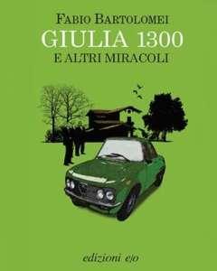 Giulia 1300 e altri miracoli, Fabio Bartolomei - Edizioni E/O, coll. Dal Mondo, 2011 - 281 pagg. 16 euro