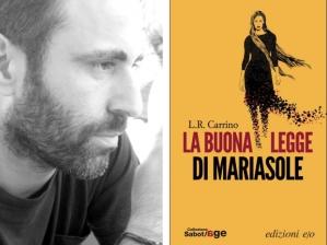 La buona legge di Mariasole, di L. R. Carrino, Edizioni E/O, coll. Sabot/Age, 2015, pagg. 224, 16 euro