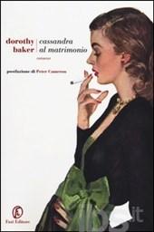 Cassandra al matrimonio, Dorothy Baker, trad. Stefano Tummolin- Fazi editore 2014 - 256 pagg.  16 euro