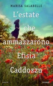 L'estate che ammazzarono  Efisia Caddozzu, di Marisa Salabelle - Ed. Piemme 2015 - pagg. 224, 17 euro