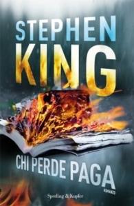 Chi perde paga, Stephen King - Sperling & Kupfer 2015 - 469 p, 19,90 euro - Trad. diG. Arduino