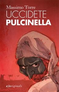 Uccidete Pulcinella, Massimo Torre - E/Originals, ed. E/O, 2015 - euro 14,50, pagg. 202