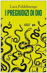 Luca Poldelmengo, I pregiudizi di Dio, E/O 2016, collana Sabot/Age, pp. 192