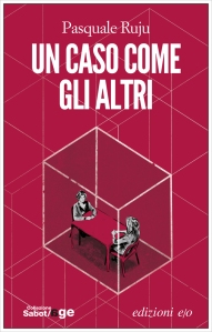 Pasquale Ruju, Un caso come gli altri, Ed. E/O, collana Sabot&Age, 2016, pp. 256 16 euro