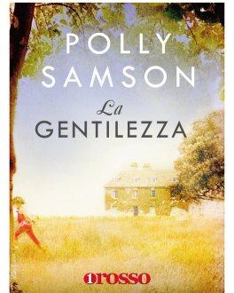 La Gentilezza, Polly Samson - Unorosso Ed. 2016, trad. Daniela Di Falco- 288 pagg. 15 euro