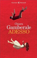 Adesso, Chiara Gamberale - Feltrinelli 2016 - 215 pagg. 16 euro