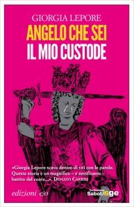 Angelo che sei il mio custode - Giorgia Lepore - 2016, Edizioni E/O, Sabot/Age - 246 pagg. euro 16,50